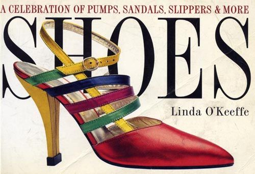 #Shoes. Linda O'Keeffe.  A celebration of pumps, sandals, slippers & more! #Books