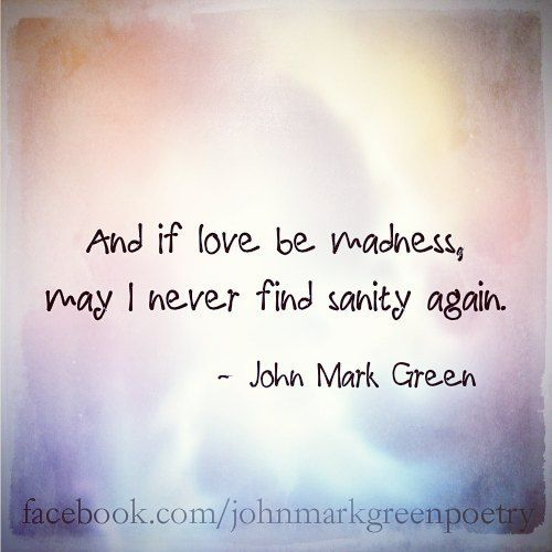 Romantic Love Quotes Fascinating If Love Be Madness  Romantic Love Poetryjohn Mark Green  A