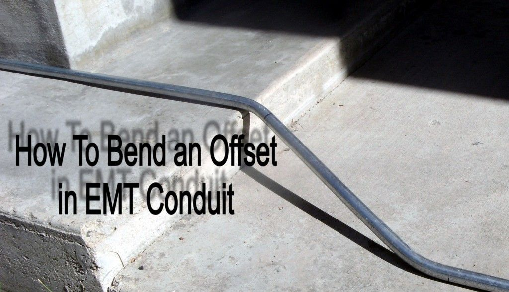 A Conduit Bending Guide On How To Bend An Offset Conduit Bending Home Electrical Wiring Steam Bending Wood
