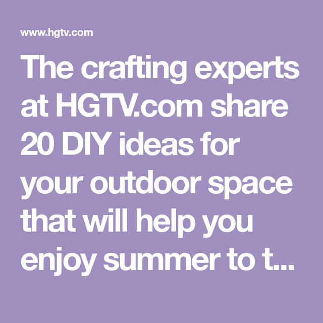 Hgtv Outdoor Spaces: The Crafting Experts At HGTV.com Share 20 DIY Ideas For