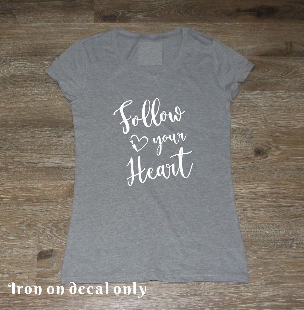 Follow Your Heart Love Gift Vinyl Transfer Women S Mom Mother Iron On Vinyl Decal For T Shirt Iron On Vinyl Vinyl Decals Vinyl Transfer