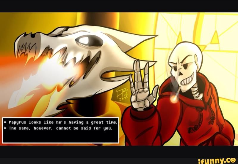 """Papyrus looks like he's having a great time.""  ""The same, however, cannot be said for you."""