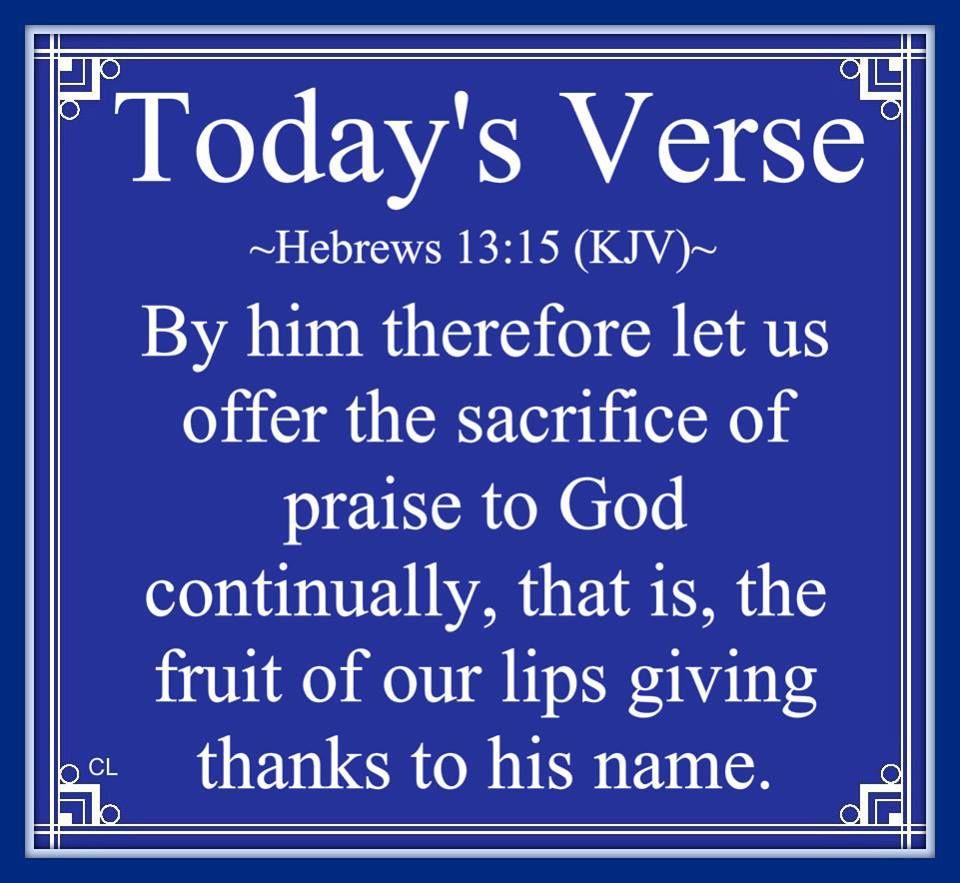 Hebrews 13:15 KJV and more Blessings!!   Kjv, God's love never fails, Hebrews 13