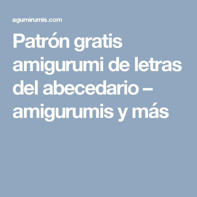 Patrón gratis amigurumi de letras del abecedario – amigurumis y más ...