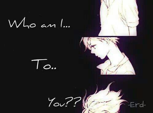 Who Am Ito You Anime Quotes Pinterest Sad Anime Sad And Anime