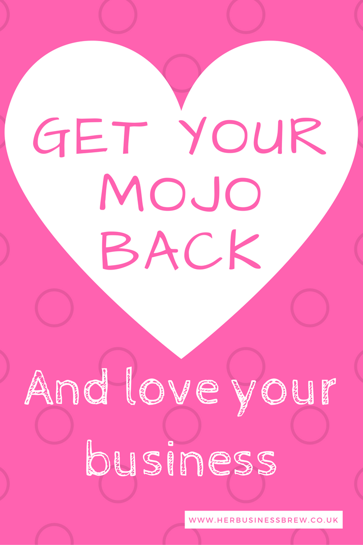 Get your mojo back and love your business