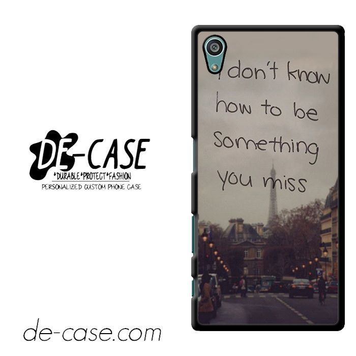 I Dont Know How Tobe Smething You Miss DEAL-5458 Sony Phonecase Cover For Xperia Z5