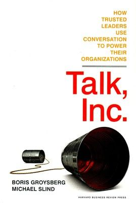 In Talk, Inc. , Boris Groysberg and Michael Slind show how trusted and effective leaders are adapting the principles of face-to-face conversation in order to pursue a new form of organizational conversation... Cote 4-4154-1 GRO