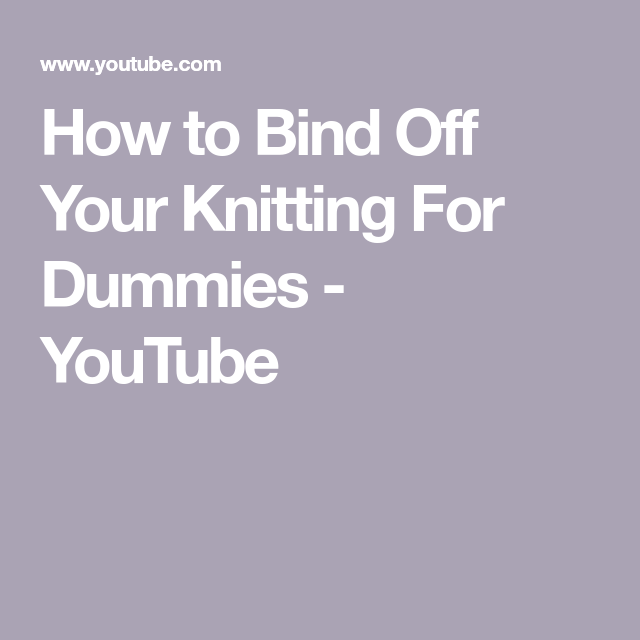 How To Bind Off Your Knitting For Dummies