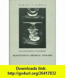 Solutions Manual To Accompany Quantitative Chemical Analysis