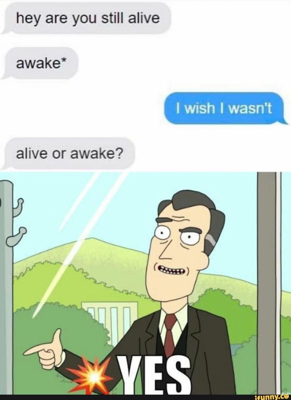 Hey Are You Still Alive Awake Ifunny Really Funny Memes Funny Relatable Memes Funny Memes