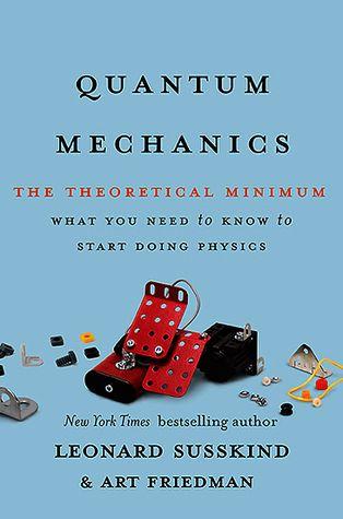 Quantum Mechanics The Theoretical Minimum Theoretical Minimum 2 From The Bestselling Author Of The Theoretical M Quantum Mechanics Leonard Susskind Physics