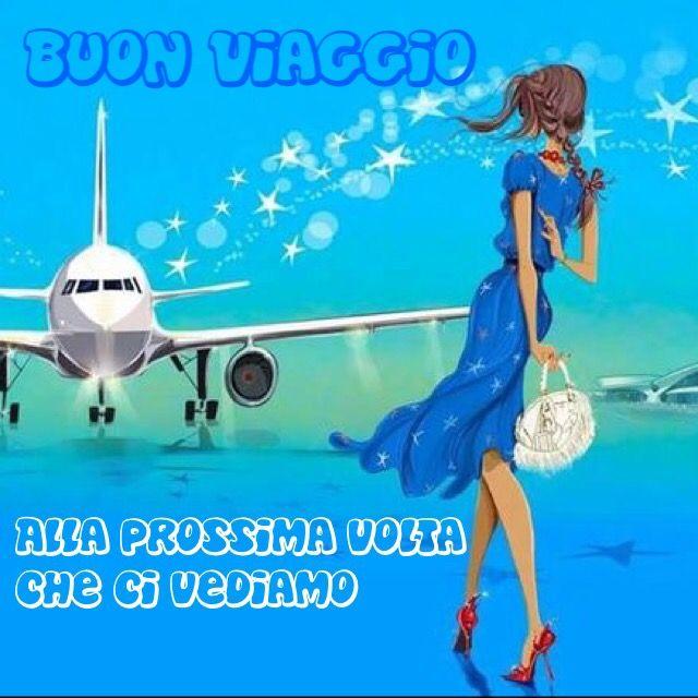 Buon Viaggio Buongiorno Pinterest Buon Viaggio Viaggi E Buone