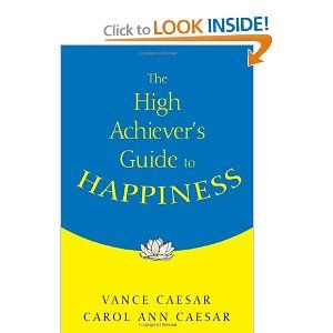 $21.95 The High Achiever's Guide to Happiness: Vance Caesar, Carol Ann Caesar An inspirational resource, this is a must for those who want to act on their own personal values and find true satisfaction in their life's work. http://www.amazon.com/The-High-Achievers-Guide-Happiness/dp/1412916135/ref=aag_m_pw_dp?ie=UTF8&m=AO489IKKA6Q7J #TheHighAchiever'sGuidetoHappiness