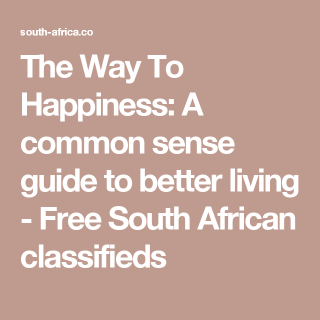 The Way To Happiness: A common sense guide to better living - Free South African classifieds