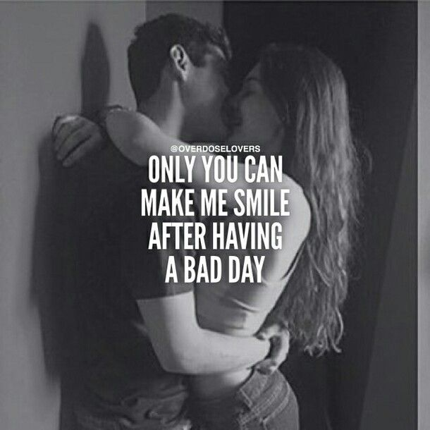Only You Can Make Me Smile After Having A Bad Day Quotes About