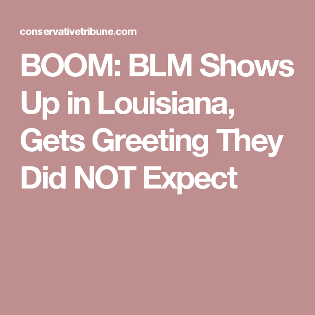 BOOM: BLM Shows Up in Louisiana, Gets Greeting They Did NOT Expect