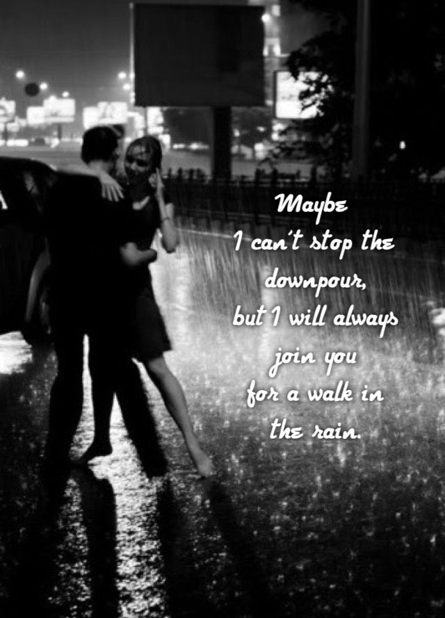 I Ll Always Join You If You Ll Have Me Babe 143 Walking In The Rain Kissing In The Rain Dancing In The Rain