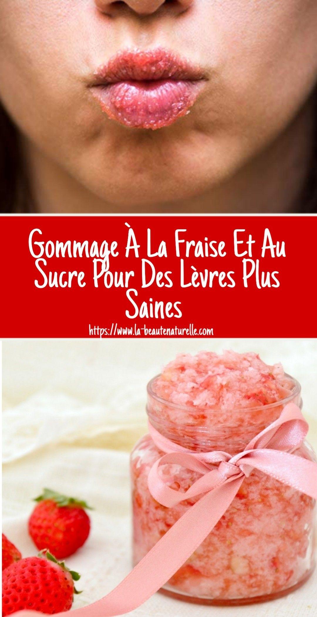 Gommage A La Fraise Et Au Sucre Pour Des Levres Plus Saines Levre Gommage Sante Et Beaute