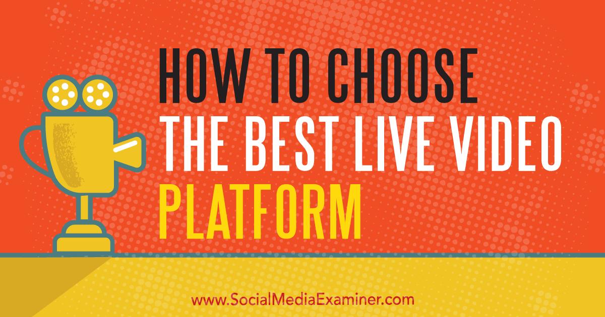 How to Choose the Best Live Video Platform  via @SMExaminer