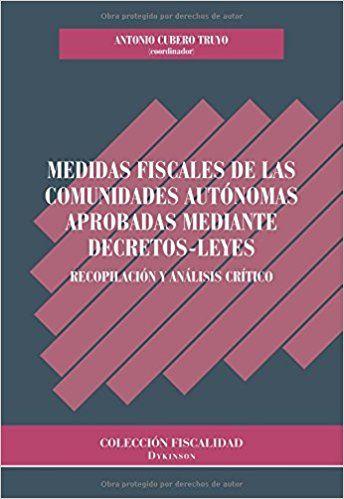 Medidas fiscales de las comunidades autónomas aprobadas mediante decretos-leyes [Recurs electrònic] : recopilación y análisis crítico / Antonio Cubero Truyo (coordinador)