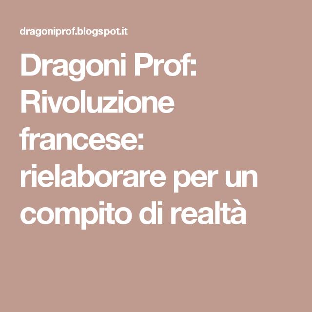 Dragoni Prof: Rivoluzione francese: rielaborare per un compito di realtà