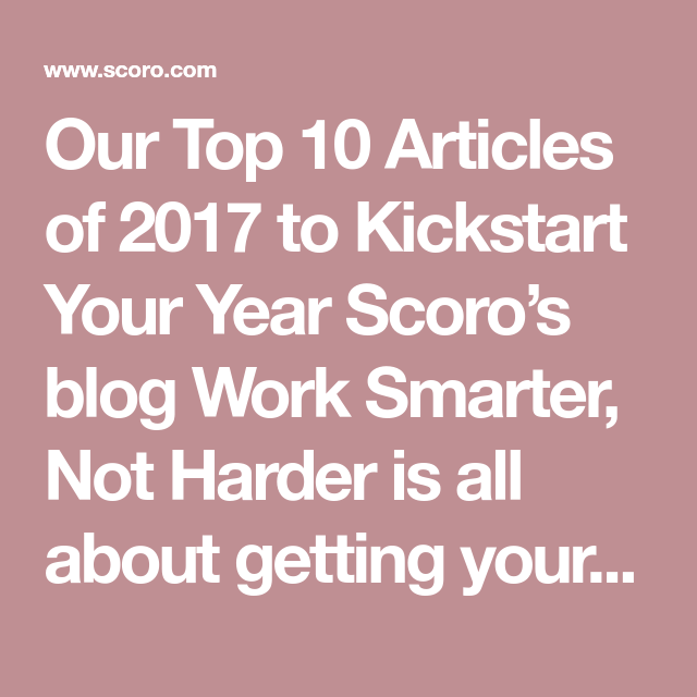 Our Top 10 Articles of 2017 to Kickstart Your Year Scoros