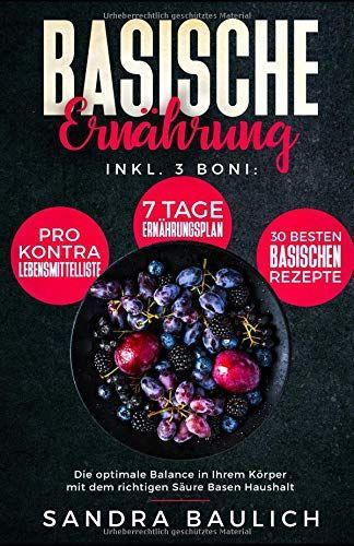 Basische Ernährung: Inkl. 3 Boni - Pro-Kontra..