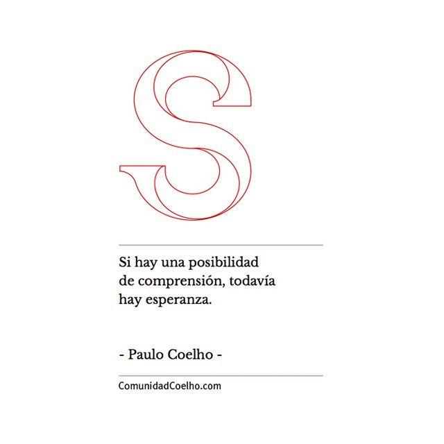 Si hay una posibilidad de comprensión, todavía hay esperanza. - @paulocoelhoreal #Coelho