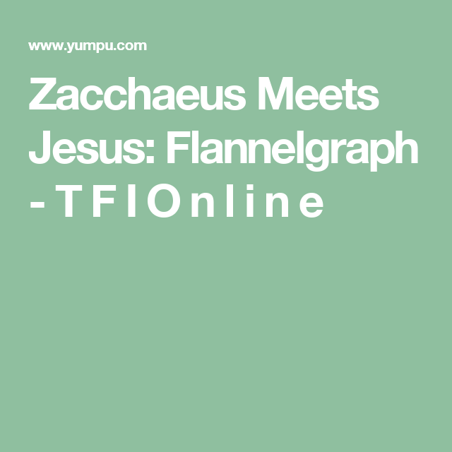 Zacchaeus Meets Jesus: Flannelgraph - T F I O n l i n e