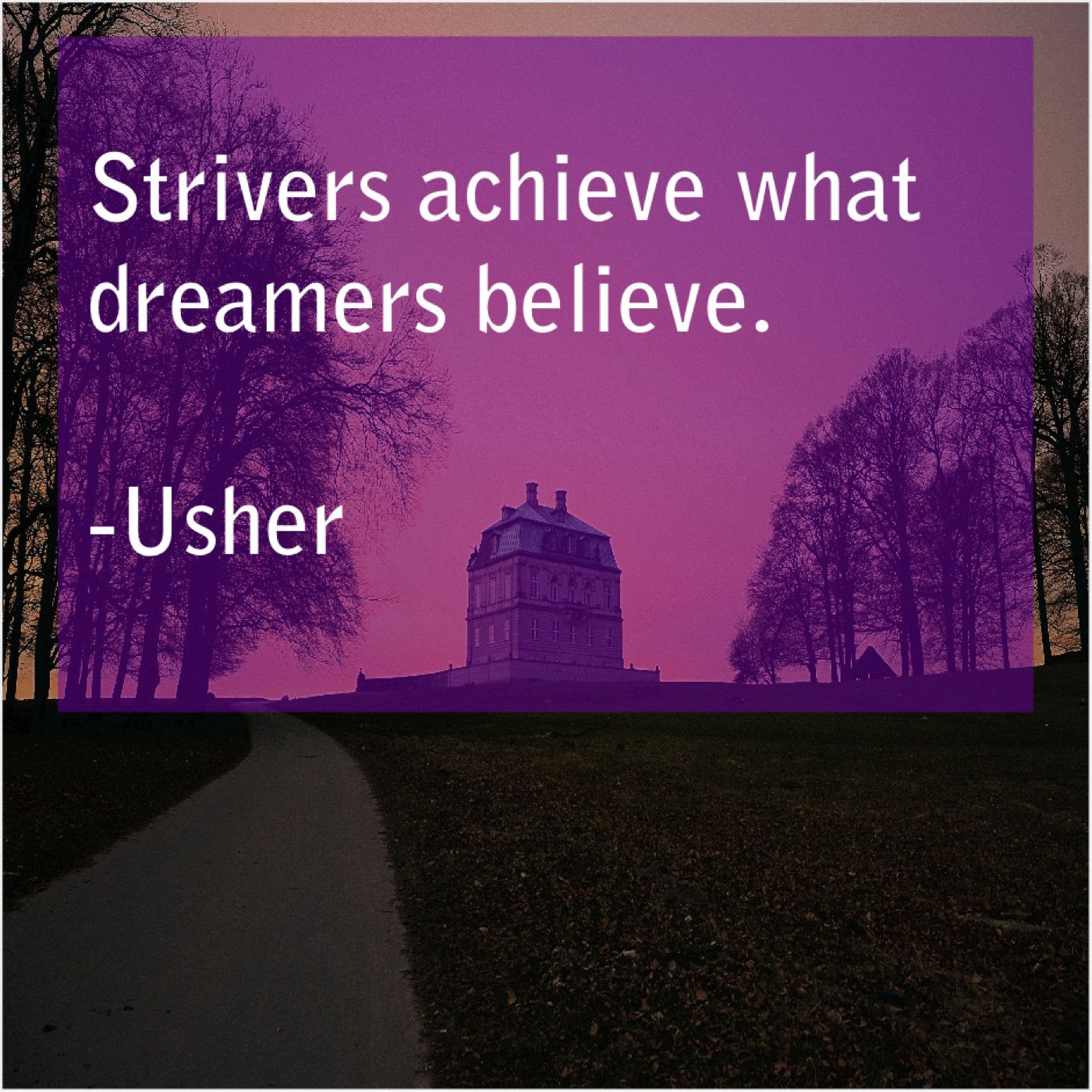 Usher Strivers Achieve What Dreamers Believe Http Bit Ly Ttfn1 In 2020 The Dreamers Caine Michael Tony Campolo