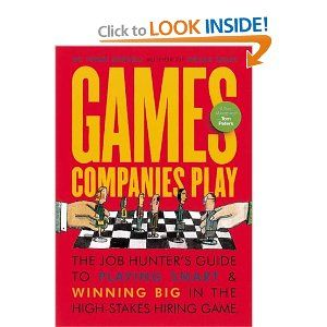 Games Companies Play: A Job-Hunter's Guide to Playing Smart and Winning Big in the High-Stakes Hiring Gam