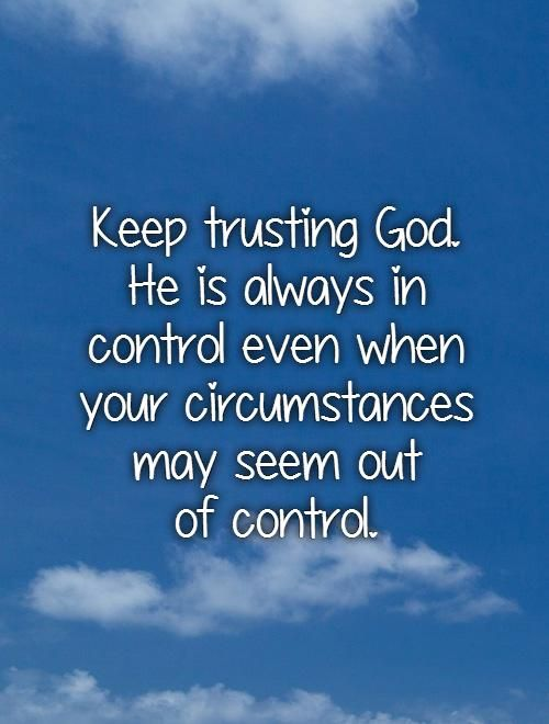 Trust God Quotes Beauteous Keep Trusting God He Is Always In Control Even When Your