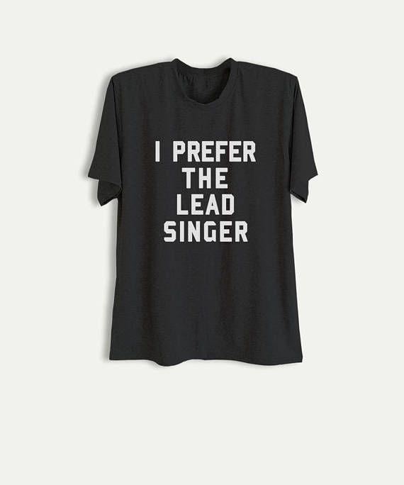 f7ebba1c7b2116 I prefer the lead singer Hipster Shirt Men Funny Music TShirt Women Printed  Tees Grunge Shirt Teens