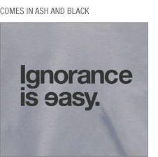 Ignorance is easy.