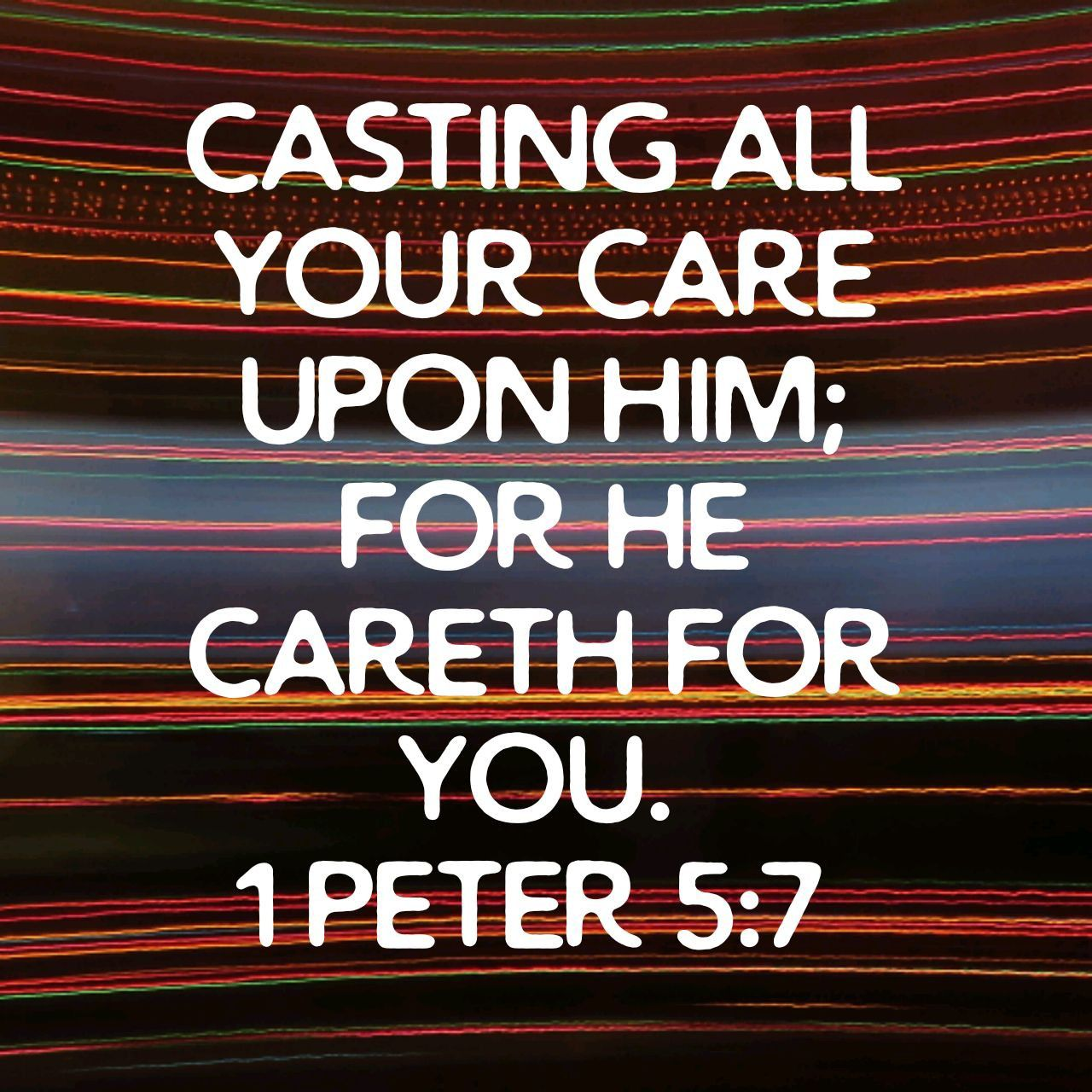 Casting all your care upon him; for he careth for you. 1 Peter 5:7 KJV | Cast all your cares, It cast, Praise
