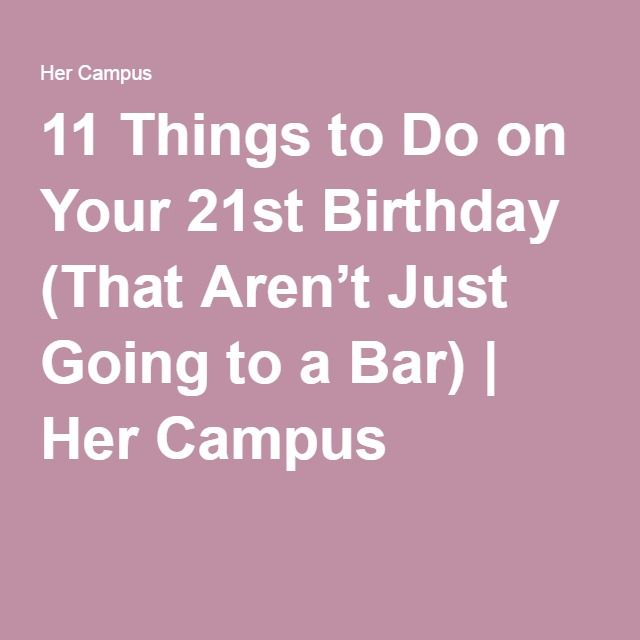 11 things to do on your 21st birthday that aren t just going to a