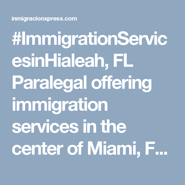 ImmigrationServicesinHialeah, FL Paralegal offering immigration ...