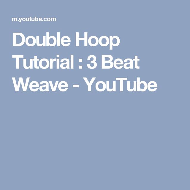 Double hoop tutorial: 3 beat weave youtube   beats, weaving.