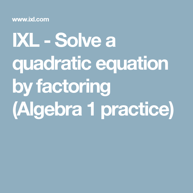 IXL - Solve a quadratic equation by factoring (Algebra 1 practice ...