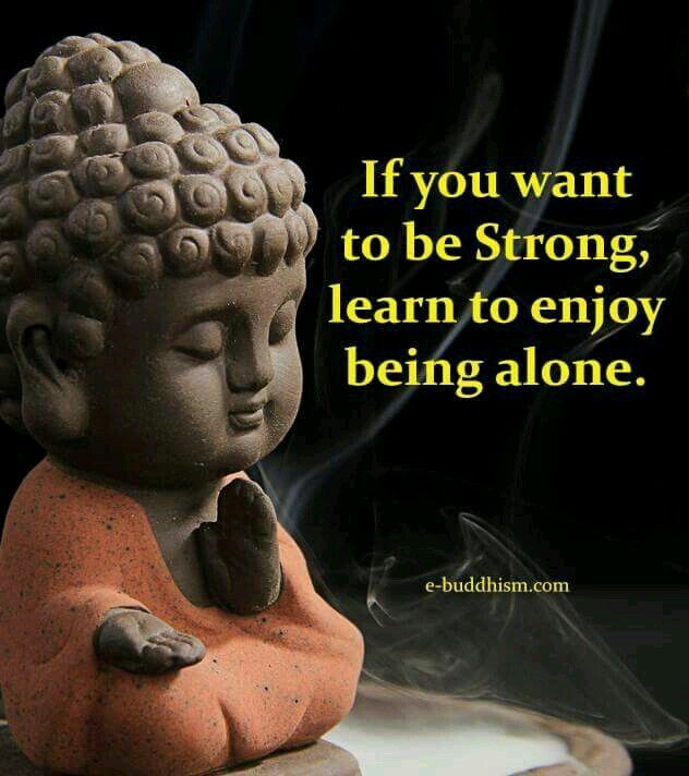 I Am Strong And Love Being Alone But I Miss Being Soft With My Person Buddha Quotes Inspirational Buddhism Quote Buddhist Quotes