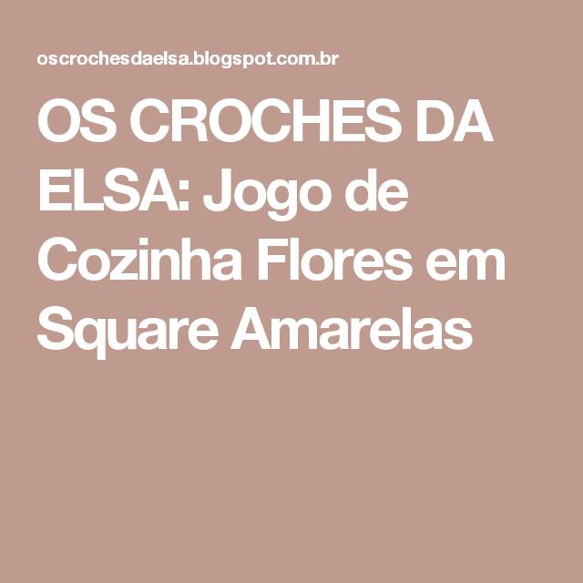 OS CROCHES DA ELSA: Jogo de Cozinha Flores em Square Amarelas