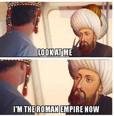 I Don T Believe Mohammed Ii And Constantine Xi Ever Met In Person But If They Did Here What The Sultan Would Have Empire Memes Historical Memes History Memes