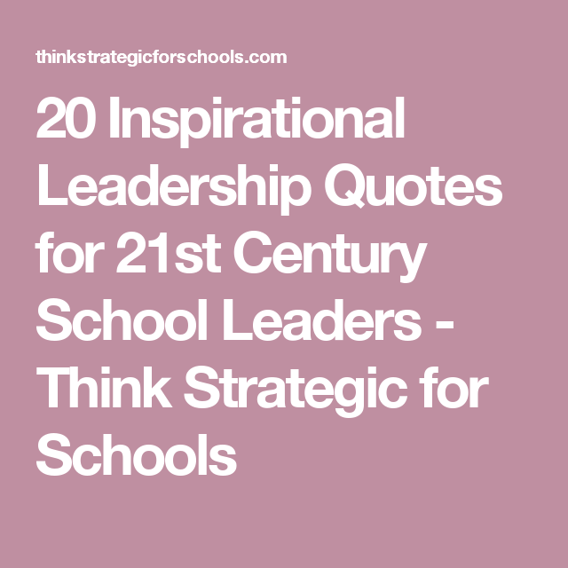 20 Inspirational Leadership Quotes for 21st Century School