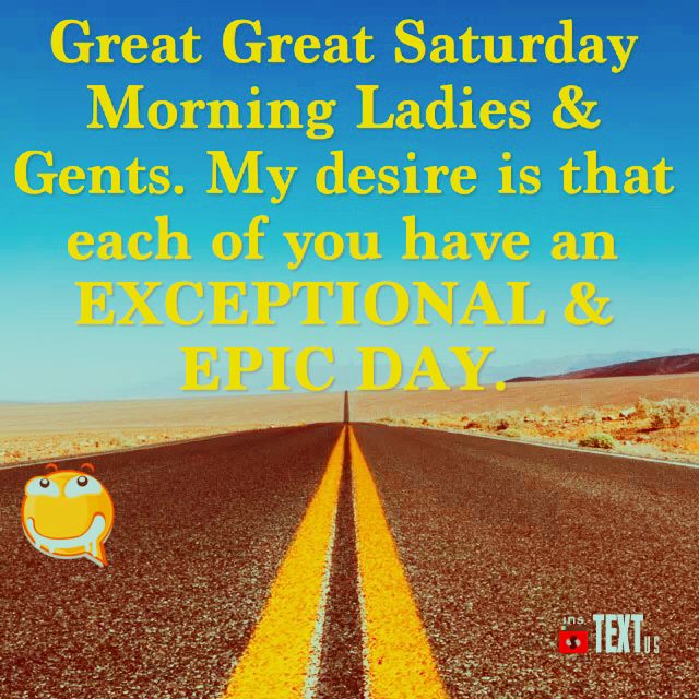 #GreatMorning #Saturday #Exceptional #Epic