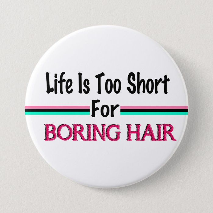 Fun text design for those that love their fun hair, whether it's crazy curly, rainbow colors a mohawk, etc. Why have boring hair when you can have fun, look at me hair. Life is too short for boring hair!