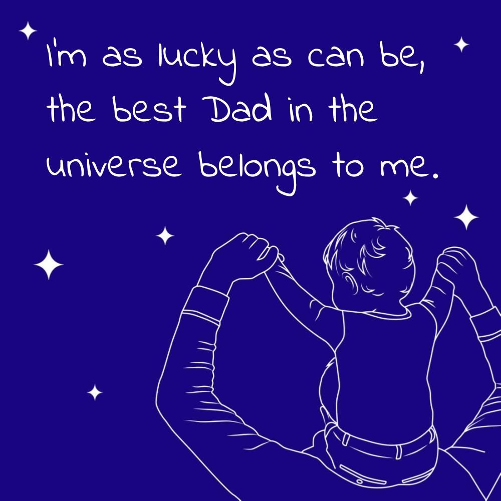 A Nice Message For Dad On Father S Day I M As Lucky As Can Be The Best Dad In The Universe B Fathers Day Messages Message For Dad Personalized Gifts For Dad
