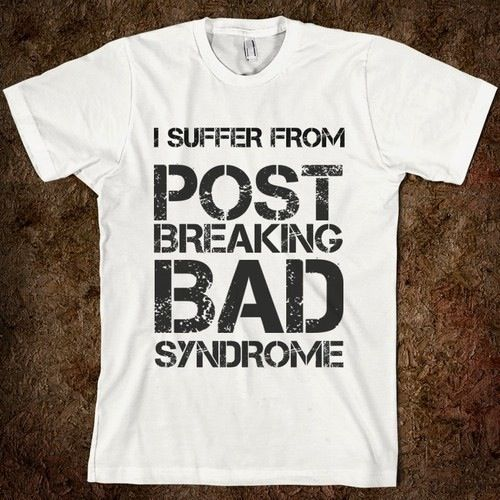 I Suffer From Post Breaking Bad Syndrome tee on Skreened.com