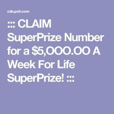 Claim Superprize Number For A OooOo A Week For Life Superprize