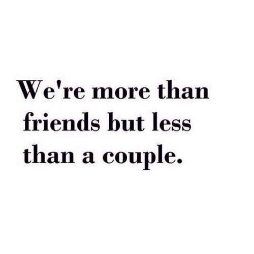 Relationship Quotes Just Friends: More Than Friends But Less Than A Couple I Wish We Could